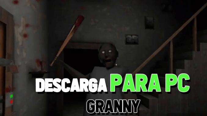 Descarga Totalmente Gratis Granny Para Tu Pc Guia Actualizada
