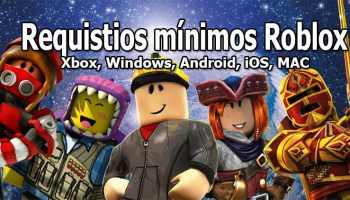 Requisitos para jugar en Roblox (Windows, Android, iOS, MAC, Xbox one)
